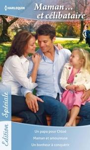 Ally Blake et Amy Andrews - Maman... et célibataire - Un papa pour Chloé - Maman et amoureuse - Un bonheur à conquérir.
