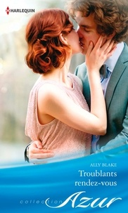 Ally Blake - Troublants rendez-vous.