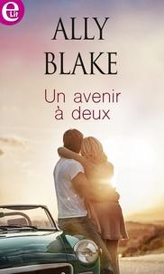 Ally Blake - Un avenir à deux.