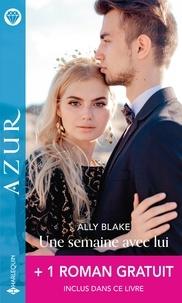 Ally Blake et Carole Mortimer - Une semaine avec lui - Une tentation défendue.