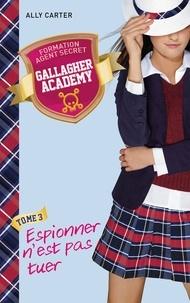 Ally Carter - Gallagher Academy 3 - Espionner n'est pas tuer.