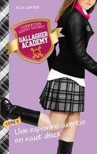 Ally Carter - Gallagher Academy 5 - Une espionne avertie en vaut deux.