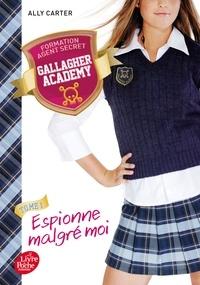 Ally Carter - Gallagher Academy Tome 1 : Espionne malgré moi.