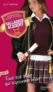 Ally Carter - Gallagher Academy - Tome 6 - Tout est bien qui espionne bien.