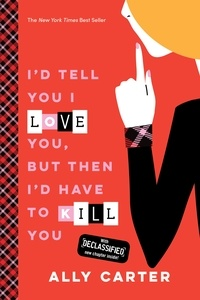Ally Carter - I'd Tell You I Love You, But Then I'd Have to Kill You.