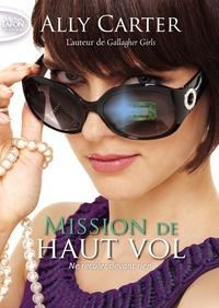 Ally Carter - Mission de haut vol Tome 2 : Ne reculer devant rien.
