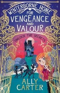 Téléchargement gratuit de livres informatiques en pdf Winterborne Home for Vengeance and Valour 9781408357385 par Ally Carter