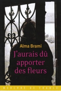 Alma Brami - J'aurais dû apporter des fleurs.