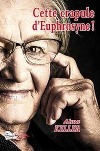 Alma Keller - Cette crapule d'Euphrosyne !.