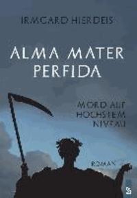 Alma Mater Perfida - Mord auf höchstem Niveau. Roman.