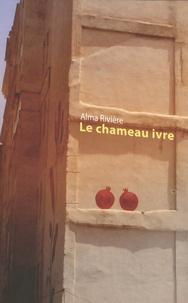 Alma Rivière - Le chameau ivre.