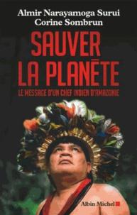 Almir Narayamoga Surui et Corine Sombrun - Sauver la planète - Le message d'un chef indien d'Amazonie.