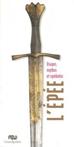 Almudena Blasco et Fabrice Cognot - L'épée - Usages, mythes et symboles.