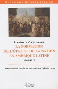 Almudena Delgado Larios - Les défis de l'indépendance - La formation de l'Etat et de la nation en Amérique latine, 1808-1910.