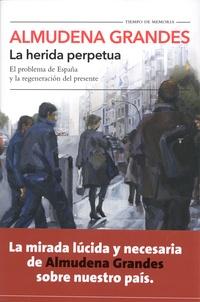 Almudena Grandes - La herida perpetua - El problema de Espana y la regeneracion del presente.