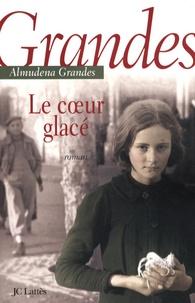 Almudena Grandes - Le coeur glacé.
