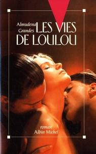 Almudena Grandes - Les vies de Loulou.