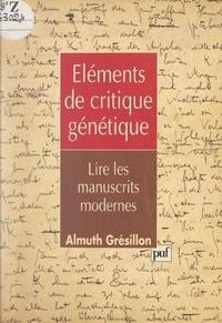 Almuth Grésillon - Éléments de critique génétique - Lire les manuscrits modernes.