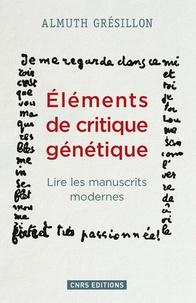 Almuth Grésillon - Eléments de critique génétique - Lire les manuscrits modernes.