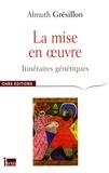 Almuth Grésillon - La mise en oeuvre - Itinéraires génétiques.