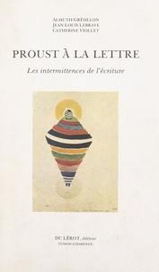 Almuth Grésillon et Jean-Louis Lebrave - Proust à la lettre - Les intermittences de l'écriture.