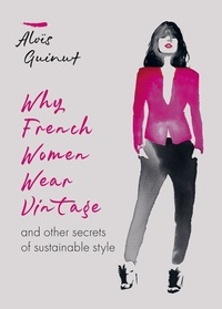 Aloïs Guinut - Why French Women Wear Vintage and other secrets of sustainable style.