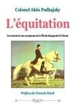 Aloïs Podhajsky - L'équitation - Les secrets de son enseignement à l'Ecole espagnole de Vienne.