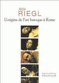 Aloïs Riegl - L'origine de l'art baroque à Rome.