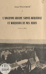 Aloïse Wassmer - L'ancienne abbaye Sainte-Walburge et Walbourg de nos jours (1074-1960).