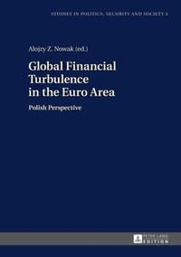 Alojzy Nowak - Global Financial Turbulence in the Euro Area - Polish Perspective.