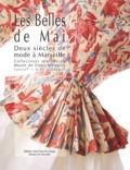 Alors hors du temps - Les Belles de Mai. - Deux siècles de mode à Marseille, collections textiles du musée du Vieux-Marseille (XVIIIème-XIXème siècles).