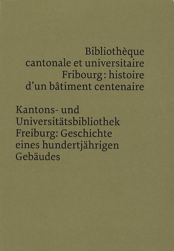 Aloys Lauper - Bibliothèque cantonale et universitaire Fribourg : histoire d'un bâtiment centenaire.