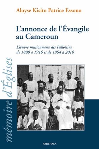 Aloyse Kisito Patrice Essono - L'annonce de l'Evangile au Cameroun - L'oeuvre missionnaire des Pallottins de 1890 à 1916 et de 1964 à 2010.