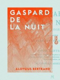 Aloysius Bertrand et Charles Asselineau - Gaspard de la nuit - Fantaisies à la manière de Rembrandt et de Callot.