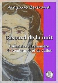 Aloysius Bertrand - Gaspard de la nuit - Fantaisies à la manière de Rembrandt et de Callot.