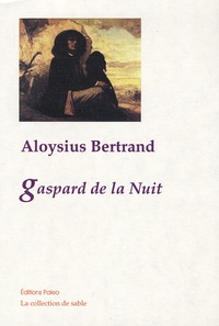 Aloysius Bertrand - Gaspard de la nuit - Fantaisies à la manière de Callot et Rembrandt.