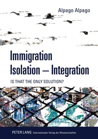 Alpago Alpago - Immigration – Isolation – Integration - Is that the only solution?.