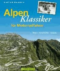 Alpenklassiker für Motorradfahrer - Pässe, Geschichte, Touren.