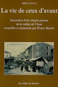 Albert Cotte et Pierre Martel - La vie de ceux d'avant ne doit pas s'oublier - Souvenirs d'un simple paysan de la Vallée de l'Asse suivis d'une Contribution au glossaire du français parlé en Vallée de l'Asse.