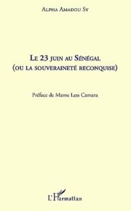 Alpha Amadou Sy - Le 23 juin au sénégal, ou la souveraineté reconquise.