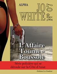 Alpha et Jacques Fournée - Jo White Tome 7 : L'affaire Tourne-Boussole.