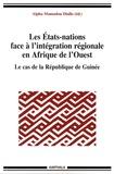 Alpha Mamadou Diallo - Les Etats-nations face à l'intégration régionale en Afrique de l'ouest - Le cas de la République de Guinée.