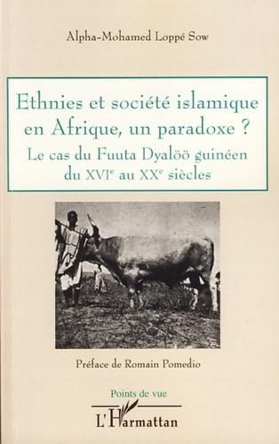 Alpha-Mohamed Loppé-Sow - Ethnies et société islamique en Afrique, un paradoxe ? - Le cas du Fuuta Dyalöö guinéne du XVIe au XXe siècles.