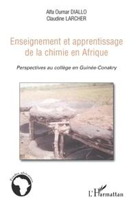 Alpha Oumar Diallo et Claudine Larcher - Enseignement et apprentissage de la chimie en Afrique - Perspectives au collège en Guinée-Conakry.