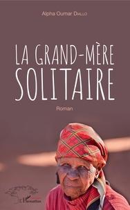 Alpha Oumar Diallo - La grand-mère solitaire.