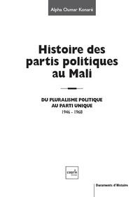 Alpha-Oumar Konaré - Histoire des partis politiques au Mali - Du pluralisme politique au parti unique, 1946-1968.