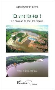 Alpha Oumar Sy Savané - Et vint Kaléta ! - Le barrage de tous les espoirs.
