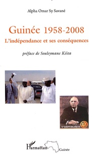 Alpha Oumar Sy Savané - Guinée 1958-2008 - L'indépendance et ses conséquences.