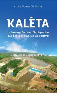 Alpha Oumar Sy Savané - Kaléta - Le barrage facteur d'intégration des Etats membres de l'OMVG.