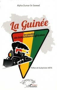 Alpha Oumar Sy Savané - La Guinée - Locomotive des indépendances africaines.